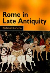 Rome in Late Antiquity – Everyday Life and Urban Change, AD 312-609 - Edinburgh Scholarship Online