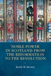 Noble Power in Scotland from the Reformation to the Revolution$