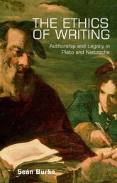 The Ethics of WritingAuthorship and Legacy in Plato and Nietzsche$