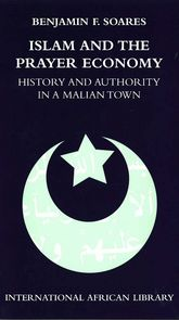 Islam and the Prayer Economy: History and Authority in a Malian Town