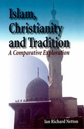 Islam, Christianity and TraditionA Comparative Exploration$