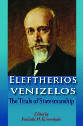 Eleftherios VenizelosThe Trials of Statesmanship$