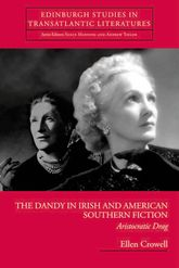 The Dandy in Irish and American Southern FictionAristocratic Drag