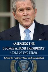 Assessing the George W. Bush PresidencyA Tale of Two Terms$