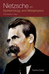 Nietzsche on Epistemology and Metaphysics: The World in View