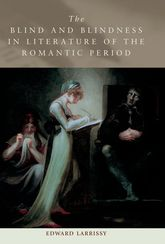 The Blind and Blindness in Literature of the Romantic Period$