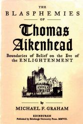 The Blasphemies of Thomas AikenheadBoundaries of Belief on the Eve of the Enlightenment