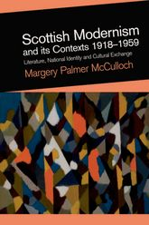 Scottish Modernism and its Contexts 1918-1959Literature, National Identity and Cultural Exchange$