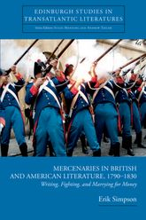 Mercenaries in British and American Literature, 1790-1830Writing, Fighting, and Marrying for Money