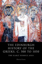 The Edinburgh History of the Greeks, c. 500 to 1050: The Early Middle Ages