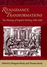 Renaissance TransformationsThe Making of English Writing 1500-1650