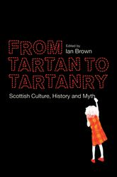 From Tartan to TartanryScottish Culture, History and Myth