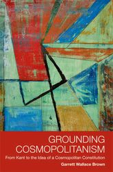 Grounding Cosmopolitanism: From Kant to the Idea of a Cosmopolitan Constitution
