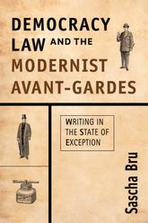 Democracy, Law and the Modernist Avant-Gardes: Writing in the State of Exception