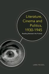 Literature, Cinema and Politics 1930-1945: Reading Between the Frames