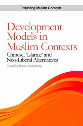 Development Models in Muslim ContextsChinese, 'Islamic' and Neo-liberal Alternatives$