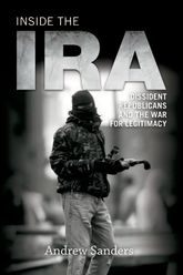 Inside the IRADissident Republicans and the War for Legitimacy