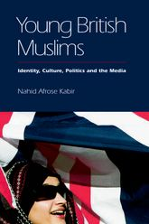 Young British MuslimsIdentity, Culture, Politics and the Media$