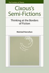 Cixous's Semi-FictionsThinking at the Borders of Fiction
