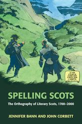 Spelling ScotsThe Orthography of Literary Scots, 1700-2000