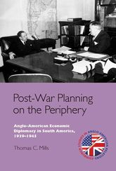 Post-War Planning on the Periphery: Anglo-American Economic Diplomacy in South America, 1939–1945