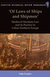 'Of Laws of Ships and Shipmen': Medieval Maritime Law and its Practice in Urban Northern Europe