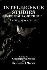 Intelligence Studies in Britain and the US – Historiography since 1945 - Edinburgh Scholarship Online