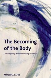 The Becoming of the BodyContemporary Women's Writing in French$