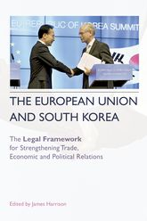 The European Union and South KoreaThe Legal Framework for Strengthening Trade, Economic and Political Relations