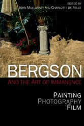 Bergson and the Art of Immanence – Painting, Photography, Film - Edinburgh Scholarship Online