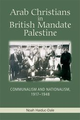 Arab Christians in British Mandate PalestineCommunalism and Nationalism, 1917-1948$