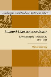 London's Underground SpacesRepresenting the Victorian City, 1840-1915