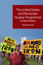 The United States and the Iranian Nuclear Programme – A Critical History - Edinburgh Scholarship Online