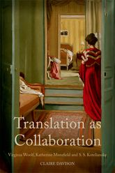 Translation as CollaborationVirginia Woolf, Katherine Mansfield and S.S. Koteliansky