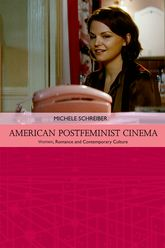 American Postfeminist CinemaWomen, Romance and Contemporary Culture