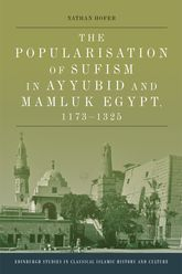 The Popularisation of Sufism in Ayyubid and Mamluk Egypt, 1173-1325 - Edinburgh Scholarship Online