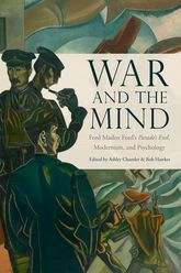 War and the Mind: Ford Madox Ford's Parade's End, Modernism, and Psychology