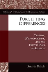 Forgetting DifferencesTragedy, Historiography, and the French Wars of Religion