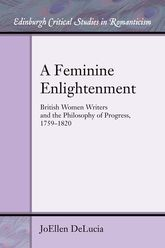 A Feminine EnlightenmentBritish Women Writers and the Philosophy of Progress, 1759-1820