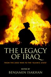 The Legacy of IraqFrom the 2003 War to the 'Islamic State'