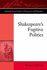 Shakespeare's Fugitive Politics