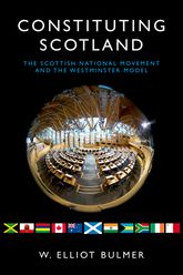 Constituting Scotland – The Scottish National Movement and the Westminster Model - Edinburgh Scholarship Online