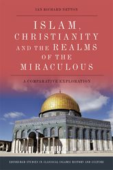 Islam, Christianity and the Realms of the MiraculousA Comparative Exploration$
