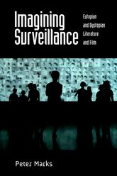 Imagining SurveillanceEutopian and Dystopian Literature and Film