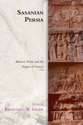 Sasanian PersiaBetween Rome and the Steppes of Eurasia