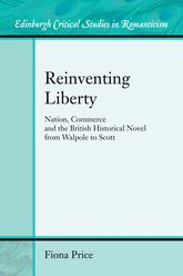 Reinventing LibertyNation, Commerce and the Historical Novel from Walpole to Scott$