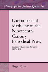 Literature and Medicine in the Nineteenth-Century Periodical PressBlackwood's Edinburgh Magazine, 1817-1858