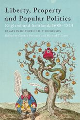 Liberty, Property and Popular PoliticsEngland and Scotland, 1688-1815. Essays in Honour of H. T. Dickinson