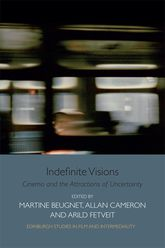 Indefinite VisionsCinema and the Attractions of Uncertainty