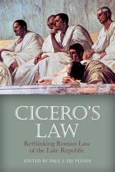 Cicero's Law – Rethinking Roman Law of the Late Republic | Edinburgh Scholarship Online